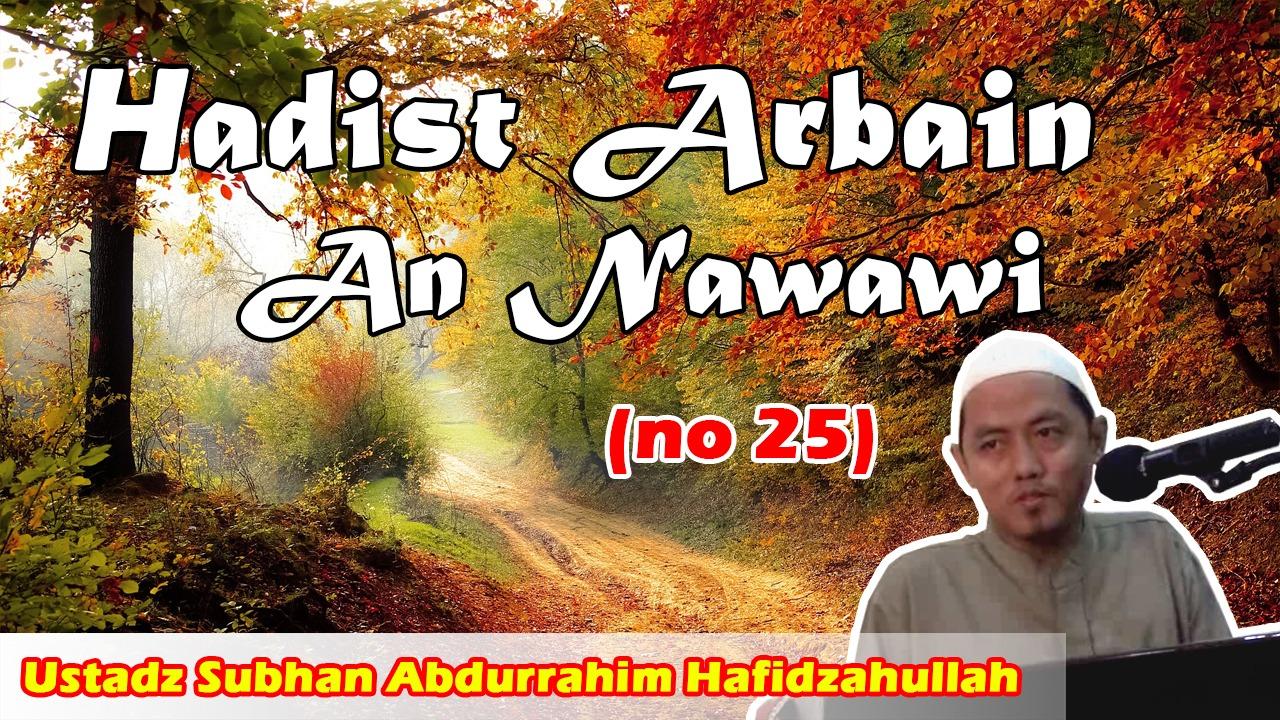 Ustadz Subhan Abdurrahim Hafizhahullah Hadist Arbain An Nawawi(Bab 25)